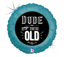 "Folija balons ""Dude, you're old"" (46 cm)"
